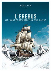 L'EREbUS. vIE, MORT ET RéSURRECTION D'UN NAvIRE Michael PALIN, Paulsen, Janv 2020